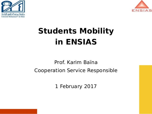 Students Mobility in ENSIAS Prof. Karim Baïna Cooperation Service Responsible 1 February 2017