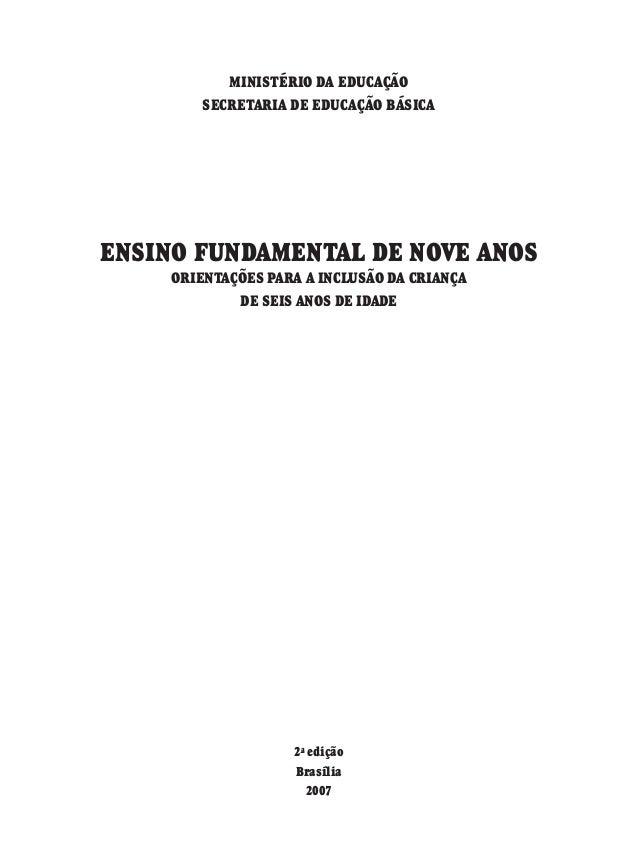 MINISTÉRIO DA EDUCAÇÃO SECRETARIA DE EDUCAÇÃO BÁSICA ENSINO FUNDAMENTAL DE NOVE ANOS ORIENTAÇÕES PARA A INCLUSÃO DA CRIANÇ...