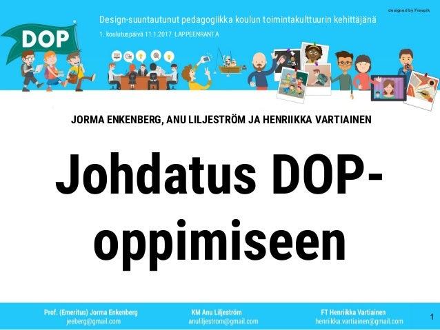 1 Design-suuntautunut pedagogiikka koulun toimintakulttuurin kehittäjänä 1. koulutuspäivä 11.1.2017 LAPPEENRANTA designed ...