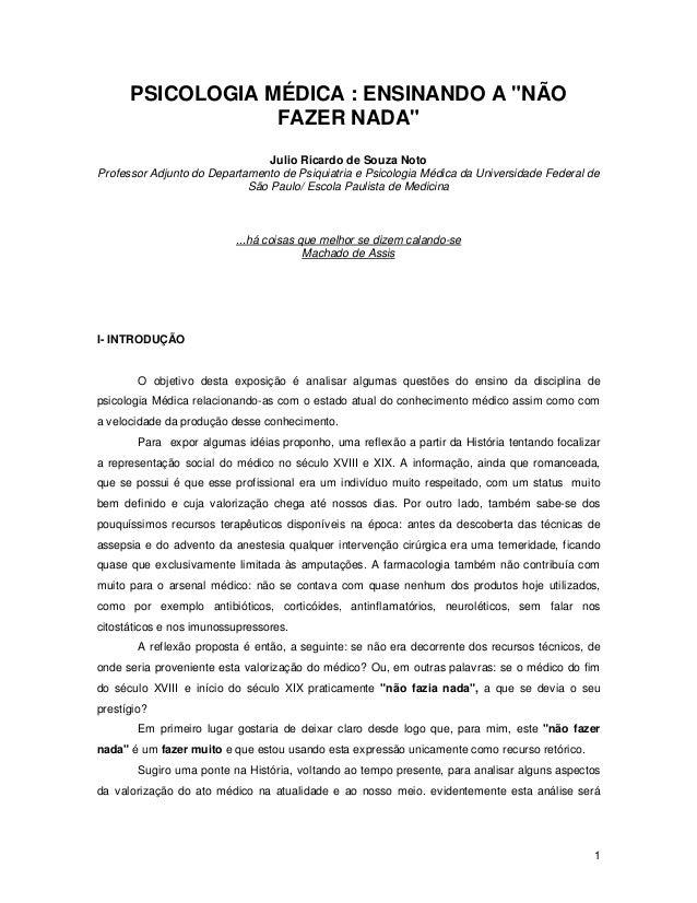 """1 PSICOLOGIA MÉDICA : ENSINANDO A """"NÃO FAZER NADA"""" Julio Ricardo de Souza Noto Professor Adjunto do Departamento de Psiqui..."""