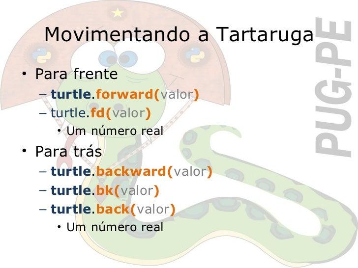 Movimentando a Tartaruga <ul><li>Para frente </li></ul><ul><ul><li>turtle . forward( valor ) </li></ul></ul><ul><ul><li>tu...