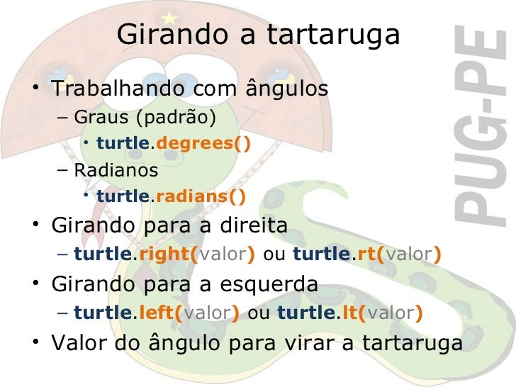 Girando a tartaruga <ul><li>Trabalhando com ângulos </li></ul><ul><ul><li>Graus (padrão) </li></ul></ul><ul><ul><ul><li>tu...