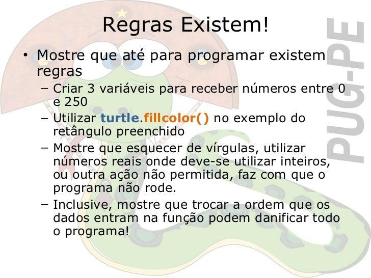 Regras Existem! <ul><li>Mostre que até para programar existem regras </li></ul><ul><ul><li>Criar 3 variáveis para receber ...