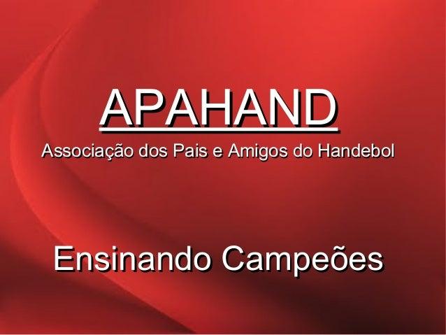 APAHAND  Associação dos Pais e Amigos do Handebol  Ensinando Campeões