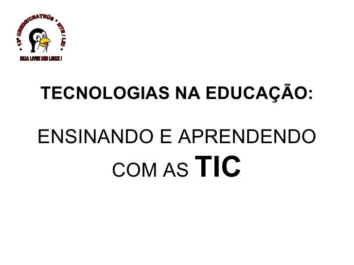 TECNOLOGIAS NA EDUCAÇÃO: ENSINANDO E APRENDENDO COM AS  TIC * 13ª CREDE/CRATEÚS * NTE / LEI * SEJA LIVRE USE LINUX !
