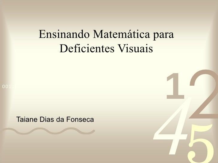 Ensinando Matemática para Deficientes Visuais Taiane Dias da Fonseca