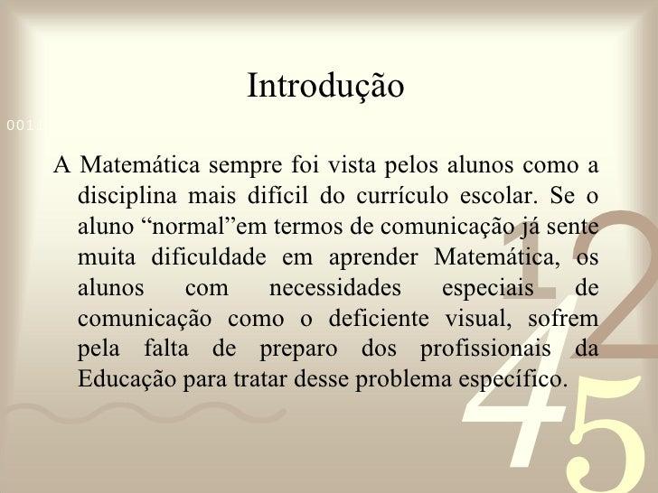 Introdução <ul><li>A Matemática sempre foi vista pelos alunos como a disciplina mais difícil do currículo escolar. Se o al...