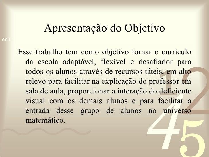 Apresentação do Objetivo <ul><li>Esse trabalho tem como objetivo tornar o currículo da escola adaptável, flexível e desafi...
