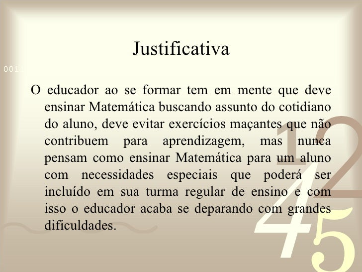 Justificativa <ul><li>O educador ao se formar tem em mente que deve ensinar Matemática buscando assunto do cotidiano do al...