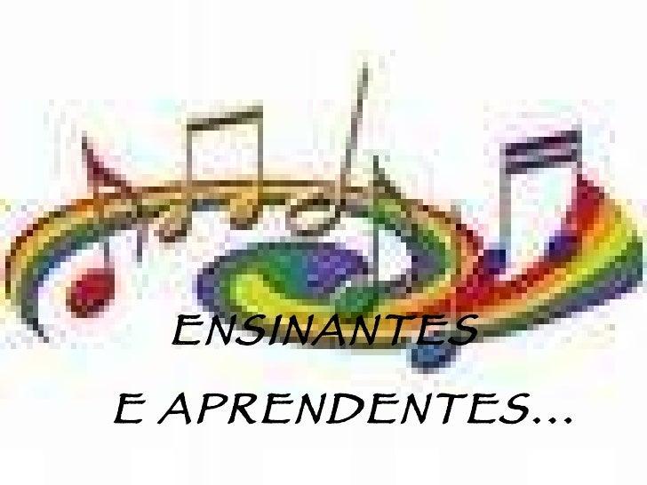 ENSINANTES  E APRENDENTES...