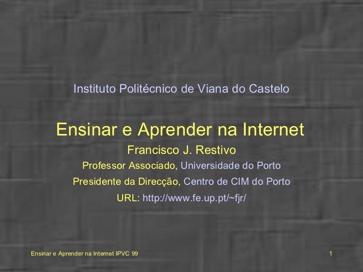 <ul><li>Instituto Politécnico de Viana do Castelo </li></ul><ul><li>Ensinar e Aprender na Internet   </li></ul><ul><li>Fra...
