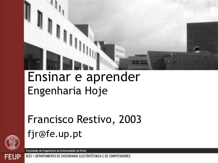Ensinar e aprender  Engenharia Hoje Francisco Restivo, 2003 [email_address]