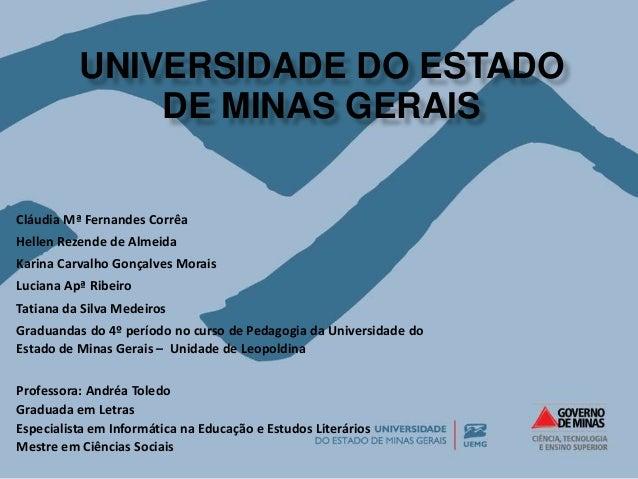 UNIVERSIDADE DO ESTADO  DE MINAS GERAIS  Cláudia Mª Fernandes Corrêa  Hellen Rezende de Almeida  Karina Carvalho Gonçalves...