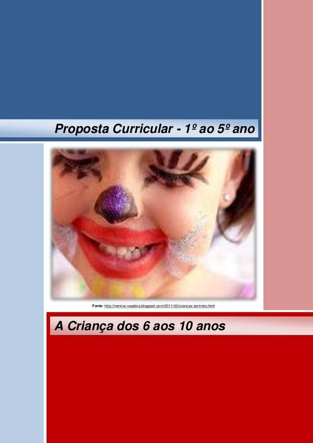 Fonte: http://menina-voadora.blogspot.com/2011/02/criancas-sorrindo.html A Criança dos 6 aos 10 anos Proposta Curricular -...