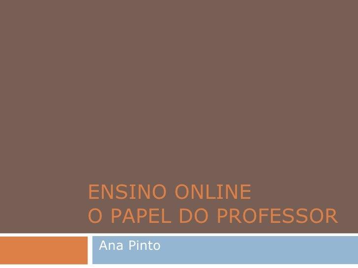 ENSINO ONLINE  O PAPEL DO PROFESSOR Ana Pinto