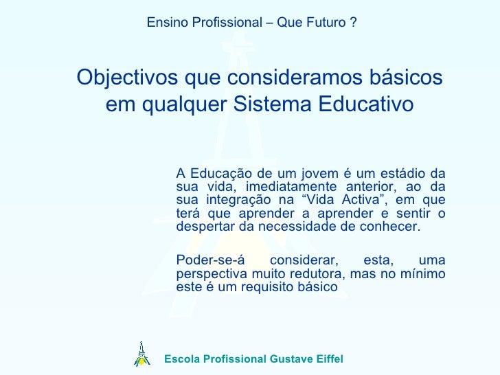 Objectivos que consideramos básicos em qualquer Sistema Educativo A Educação de um jovem é um estádio da sua vida, imediat...