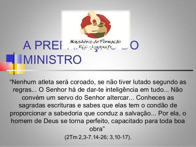 """A PREPARAÇÃO DO MINISTRO """"Nenhum atleta será coroado, se não tiver lutado segundo as regras... O Senhor há de dar-te intel..."""