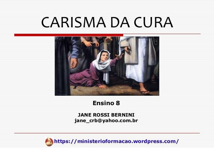 CARISMA DA CURA             Ensino 8        JANE ROSSI BERNINI       jane_crb@yahoo.com.br https://ministerioformacao.word...