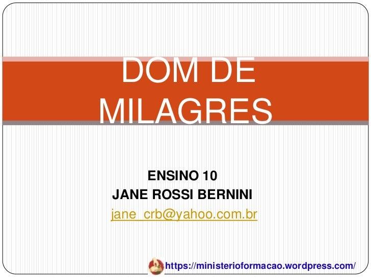 DOM DEMILAGRES      ENSINO 10JANE ROSSI BERNINIjane_crb@yahoo.com.br       https://ministerioformacao.wordpress.com/