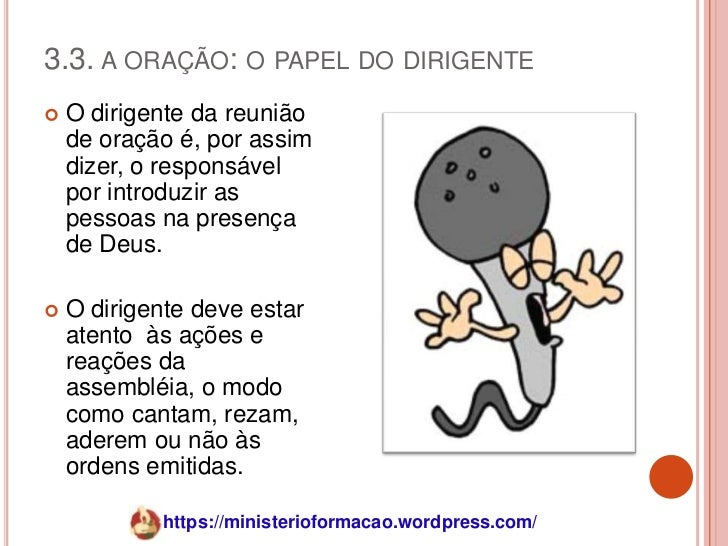 3.3. A ORAÇÃO: O PAPEL DO DIRIGENTE   O dirigente da reunião    de oração é, por assim    dizer, o responsável    por int...