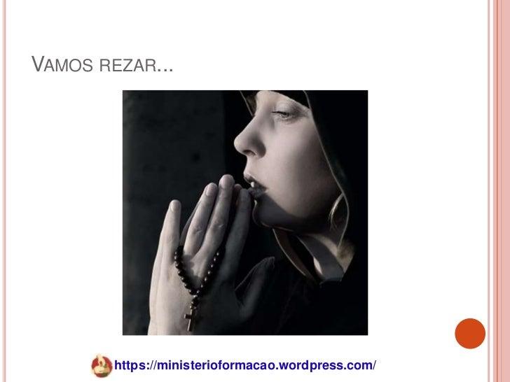 VAMOS REZAR...        https://ministerioformacao.wordpress.com/