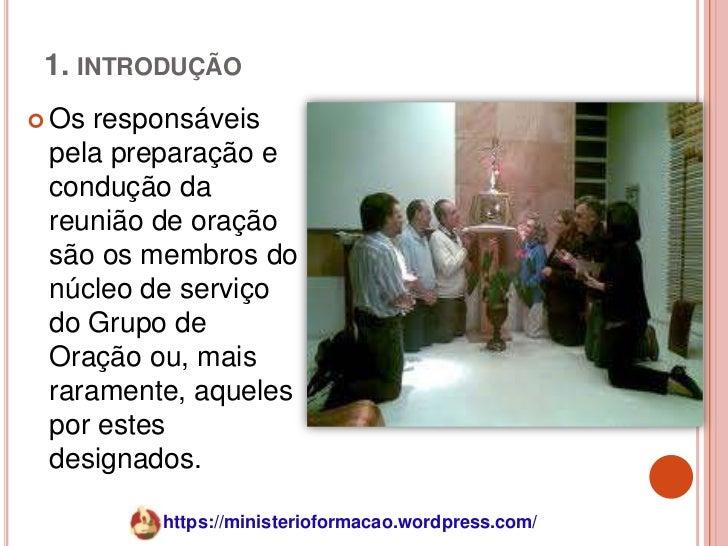 1. INTRODUÇÃO Os responsáveis pela preparação e condução da reunião de oração são os membros do núcleo de serviço do Grup...