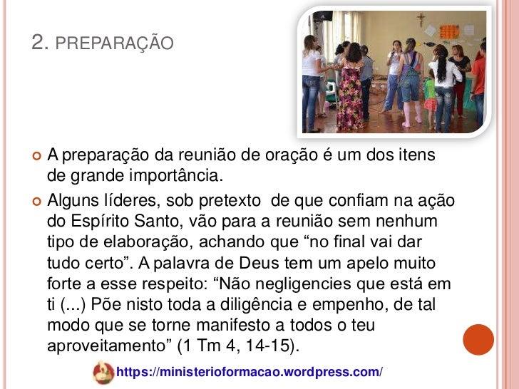2. PREPARAÇÃO A preparação da reunião de oração é um dos itens  de grande importância. Alguns líderes, sob pretexto de q...