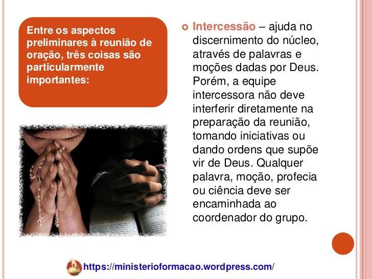 Entre os aspectos                  Intercessão – ajuda nopreliminares à reunião de           discernimento do núcleo,oraç...