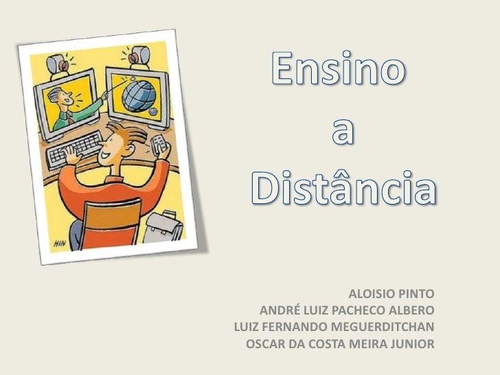 Ensino a Distância<br />ALOISIO PINTOANDRÉ LUIZ PACHECO ALBEROLUIZ FERNANDO MEGUERDITCHANOSCAR DA COSTA MEIRA JUNIOR<br />
