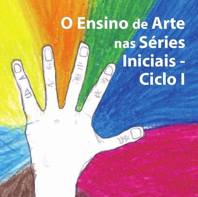 GOVERNO DO ESTADO DE SÃO PAULO  O Ensino de Arte nas Séries Iniciais – Ciclo I  SECRETARIA DA EDUCAÇÃO  O Ensino de Arte n...