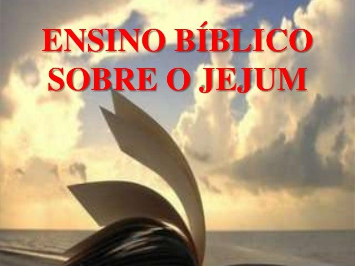 ENSINO BÍBLICO SOBRE O JEJUM<br />