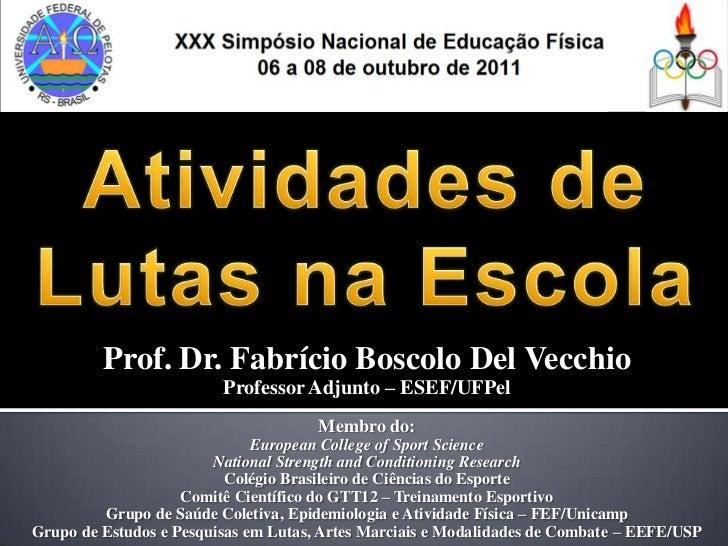Prof. Dr. Fabrício Boscolo Del Vecchio                         Professor Adjunto – ESEF/UFPel                             ...