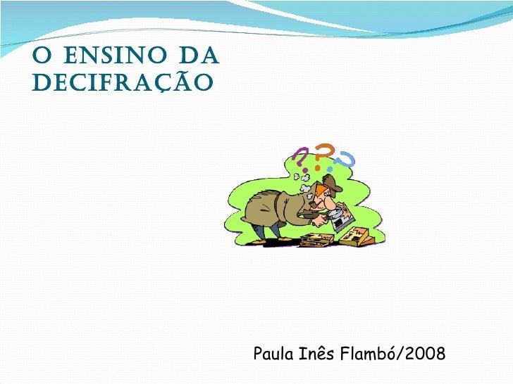 O EnsinO dadEcifraçãO              Paula Inês Flambó/2008