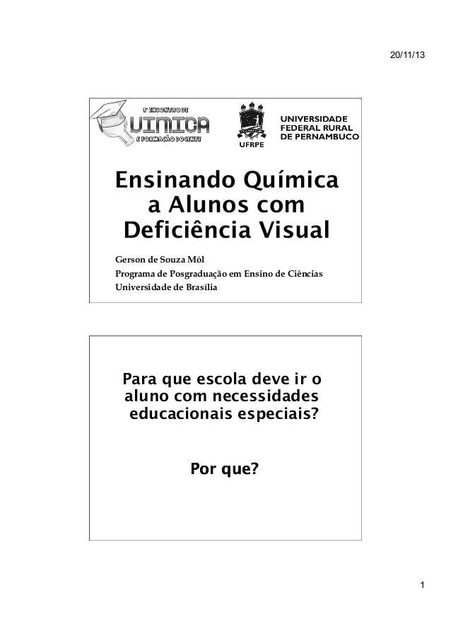 20/11/13  Ensinando Química a Alunos com Deficiência Visual Gerson de Souza Mól Programa de Posgraduação em Ensino de Ciên...