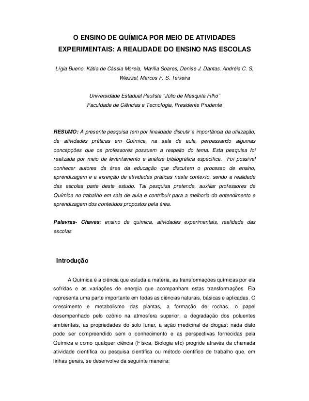 O ENSINO DE QUÍMICA POR MEIO DE ATIVIDADES EXPERIMENTAIS: A REALIDADE DO ENSINO NAS ESCOLAS Lígia Bueno, Kátia de Cássia M...