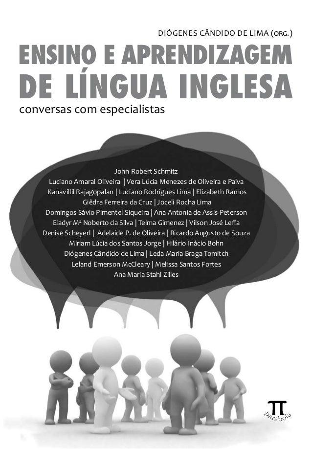 Ensino e aprendizagemde língua inglesaJohn Robert SchmitzLuciano Amaral Oliveira | Vera Lúcia Menezes de Oliveira e PaivaK...