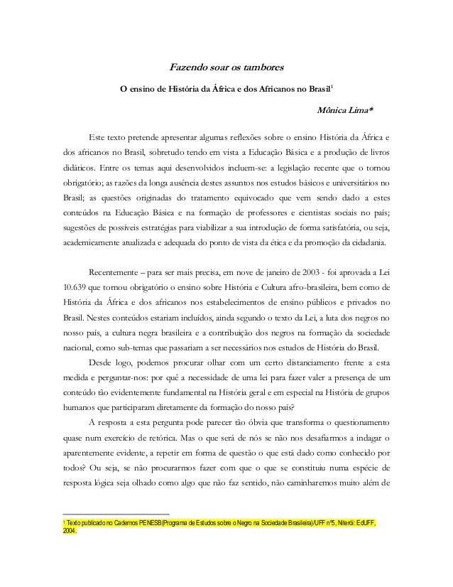 Fazendo soar os tambores O ensino de História da África e dos Africanos no Brasil1  Mônica Lima* Este texto pretende apres...