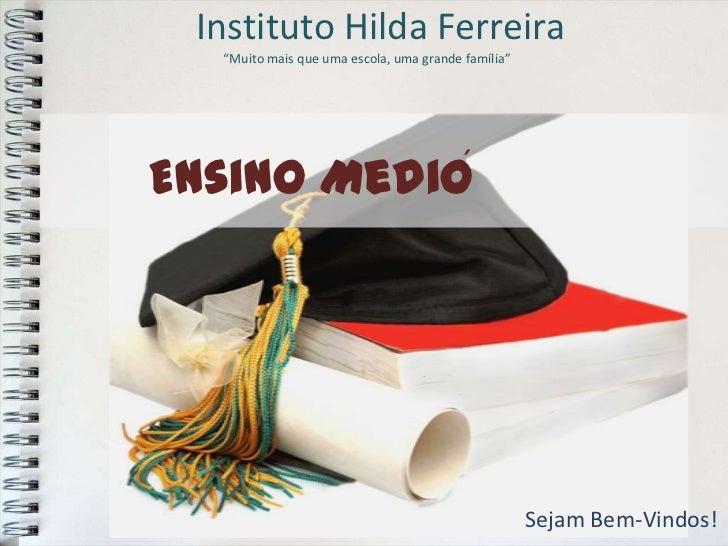 """Instituto Hilda Ferreira  """"Muito mais que uma escola, uma grande família""""Ensino Medio                             ´       ..."""