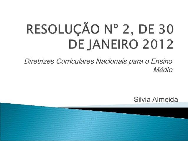 Diretrizes Curriculares Nacionais para o Ensino Médio Silvia Almeida