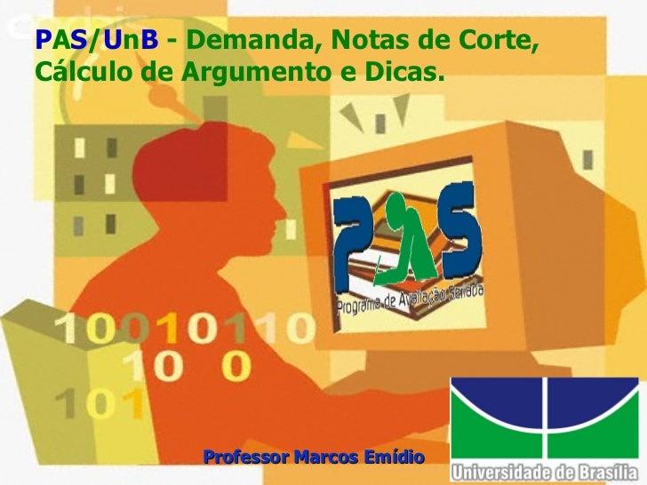 P A S / U n B  - Demanda, Notas de Corte, Cálculo de Argumento e Dicas. Professor Marcos Emídio