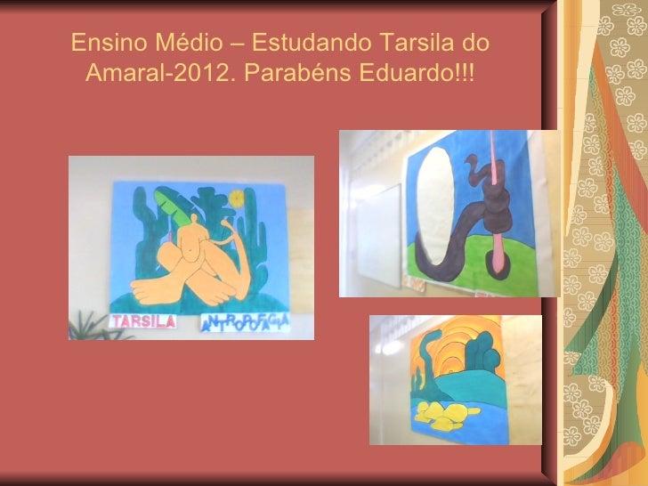 Ensino Médio – Estudando Tarsila do Amaral-2012. Parabéns Eduardo!!!