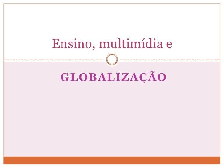 Ensino, multimídia e GLOBALIZAÇÃO