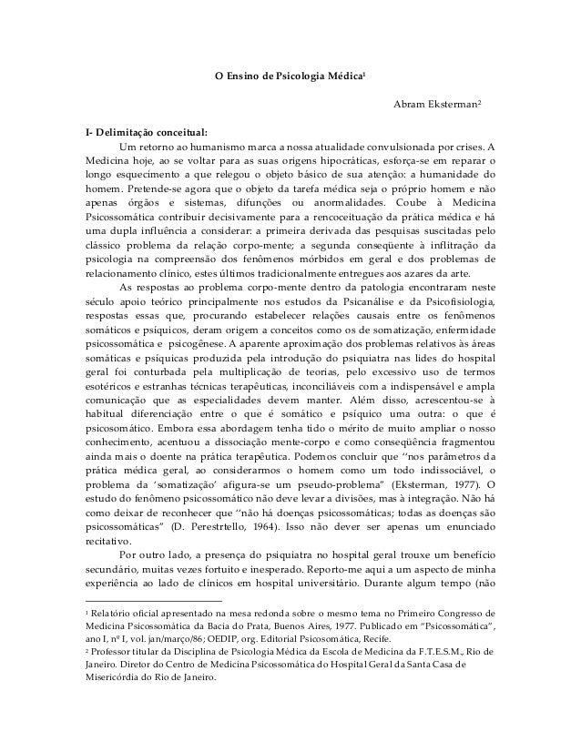 O Ensino de Psicologia Médica1 Abram Eksterman2 I- Delimitação conceitual: Um retorno ao humanismo marca a nossa atualidad...