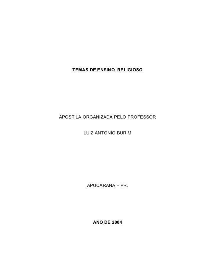 TEMAS DE ENSINO RELIGIOSOAPOSTILA ORGANIZADA PELO PROFESSOR        LUIZ ANTONIO BURIM         APUCARANA – PR.           AN...