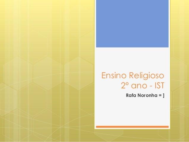 Ensino Religioso 2º ano - IST Rafa Noronha = ]