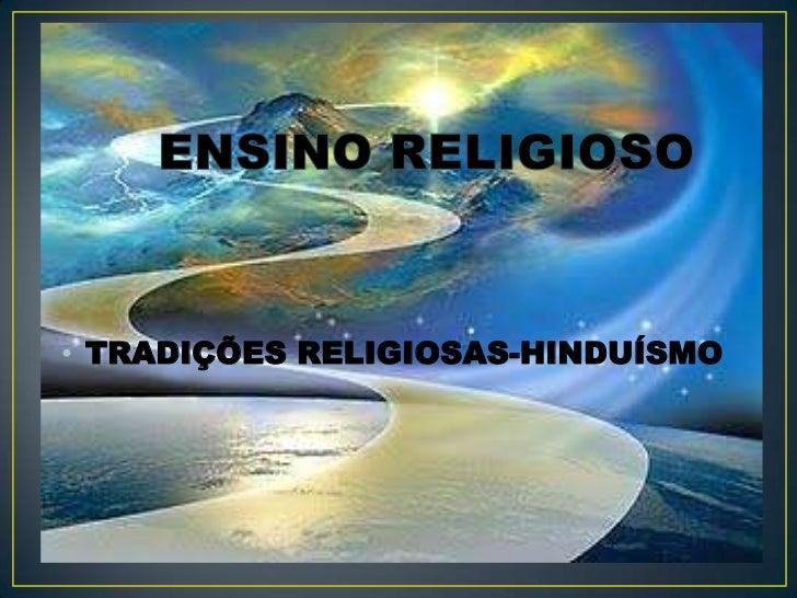 • TRADIÇÕES RELIGIOSAS-HINDUÍSMO
