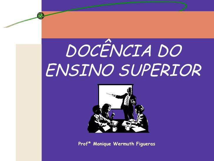 DOCÊNCIA DO ENSINO SUPERIOR Profª Monique Wermuth Figueras