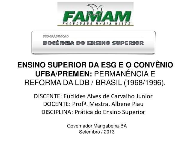 DISCENTE: Euclides Alves de Carvalho Junior DOCENTE: Profª. Mestra. Albene Piau DISCIPLINA: Prática do Ensino Superior Gov...
