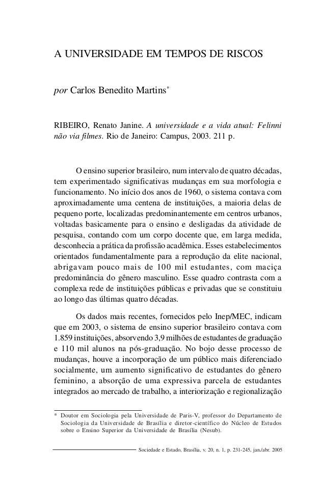 A UNIVERSIDADE EM TEMPOS DE RISCOSpor Carlos Benedito Martins*RIBEIRO, Renato Janine. A universidade e a vida atual: Felin...