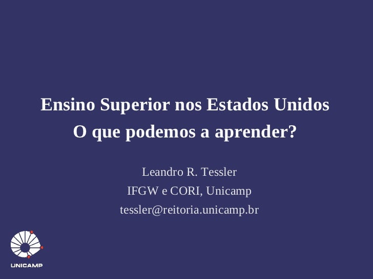 Ensino Superior nos Estados Unidos   O que podemos a aprender?             Leandro R. Tessler          IFGW e CORI, Unicam...